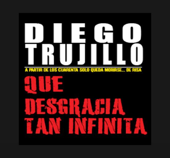Diego Trujillo en Que desgracia tan infinita